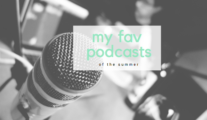 My Go-To SummerPodcasts